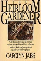 The Heirloom Gardener: Collecting and Growing Old ...