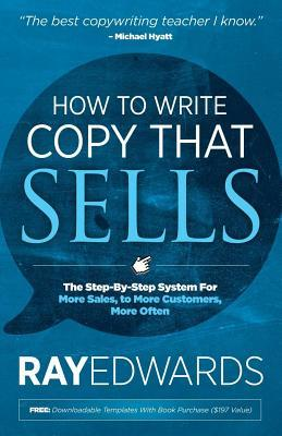 How to Write Copy That Sells: The Step-By-Step Sys...