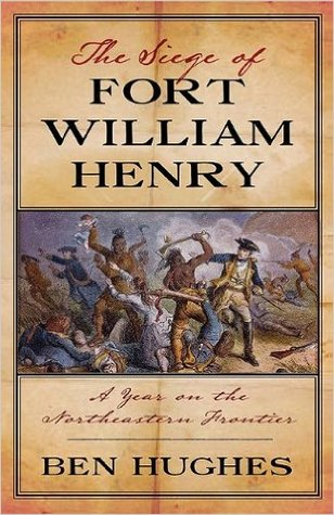 The Siege of Fort William Henry: A Year on the Nor...