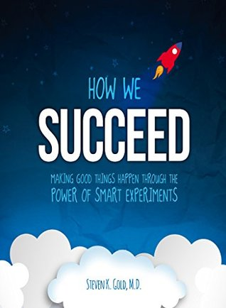 How We Succeed: Making Good Things Happen Through ...