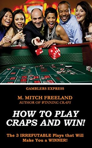 How To Play Craps and Win!: The 3 IRREFUTABLE Play...