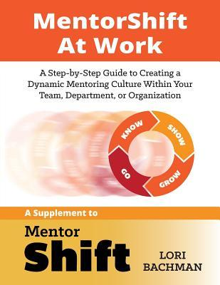Mentorshift at Work: A Step-By-Step Guide to Creat...