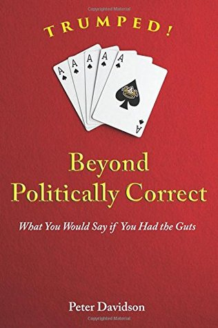 TRUMPED! Beyond Politically Correct: What You Woul...