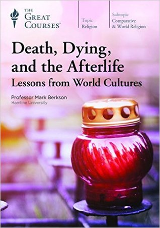 Death, Dying, and the Afterlife: Lessons from Worl...
