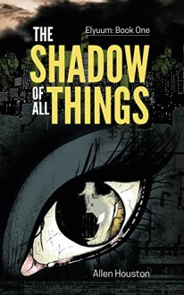 The Shadow Of All Things