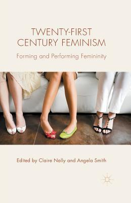 Twenty-First Century Feminism: Forming and Perform...