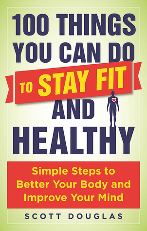 100 Things You Can Do to Stay Fit and Healthy: Sim...