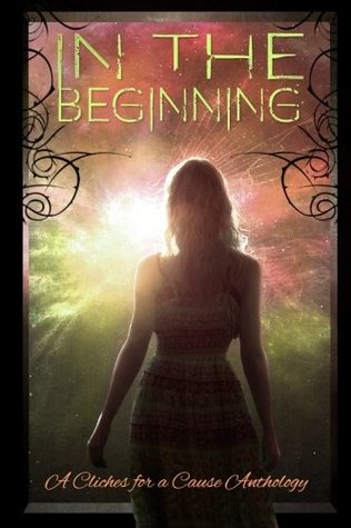 In the Beginning: A Charity Anthology (Cliches For A Cause, Volume 3)
