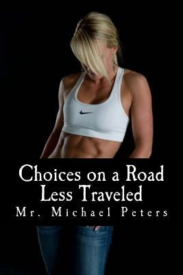 Choices on a Road Less Traveled: Written for Any W...