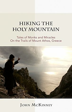 Hiking the Holy Mountain: Tales of Monks and Mirac...