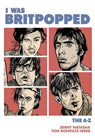 I Was Britpopped: The A-Z of Britpop: for anyone w...