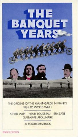The Banquet Years: The Origins of the Avant-Garde ...