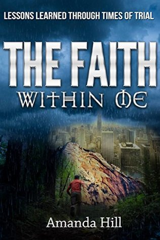 The Faith Within Me: Lessons Learned Through Times...