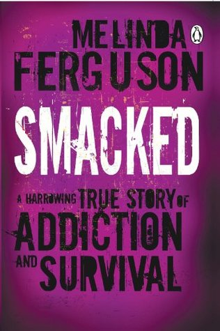 Smacked: A Harrowing True Story of Addiction and S...
