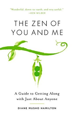 The Zen of You and Me: A Guide to Getting Along wi...
