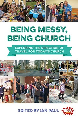 Being Messy, Being Church: Exploring the direction...