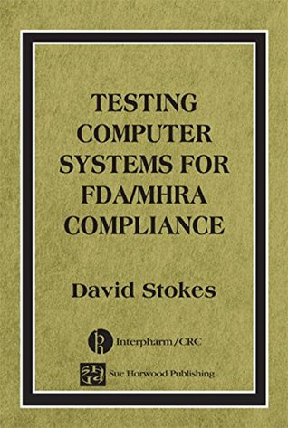 Testing Computers Systems for FDA/MHRA Compliance ...