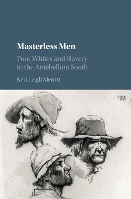 Masterless Men: Poor Whites and Slavery in the Ant...