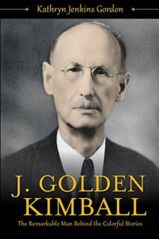 J. Golden Kimball: The Remarkable Man Behind the C...