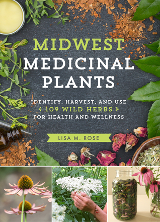 Midwest Medicinal Plants: Identify, Harvest, and U...