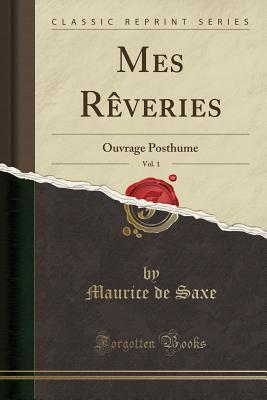 Mes R�veries, Vol. 1: Ouvrage Posthume (Classic ...