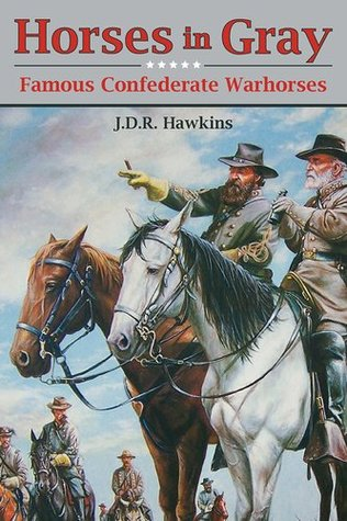 Horses in Gray: Famous Confederate Horses of the C...