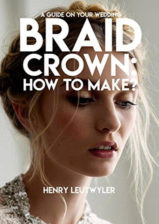 A Guide On Your Wedding Braid Crown: How To make?