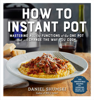 How to Instant Pot: Mastering All the Functions of...