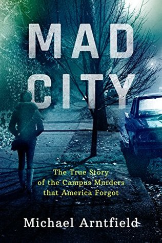 Mad City: The True Story of the Campus Murders Tha...