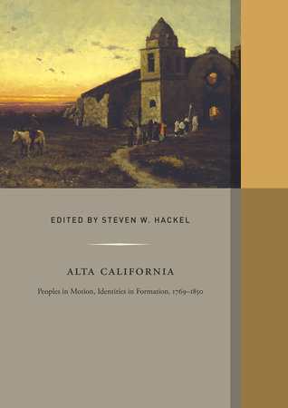 Alta California: Peoples in Motion, Identities in ...