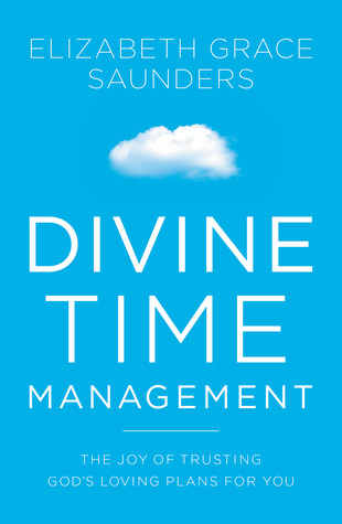 Divine Time Management: Replacing Control with Tru...