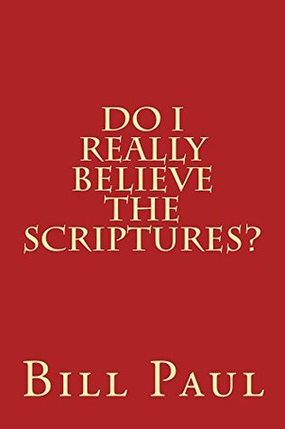 Do I Really Believe the Scriptures?