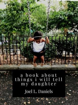 A Book About Things I Will Tell My Daughter