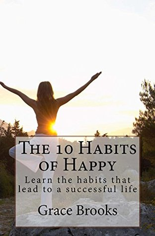 The 10 Habits of Happy: Learn the Habits that lead...