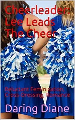 Cheerleader: Lee Leads The Cheer: Reluctant Feminization, Cross-Dressing, Romance (Lee Corcoran Book 4)
