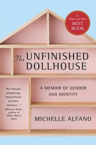 The Unfinished Dollhouse: A Memoir of Gender and I...