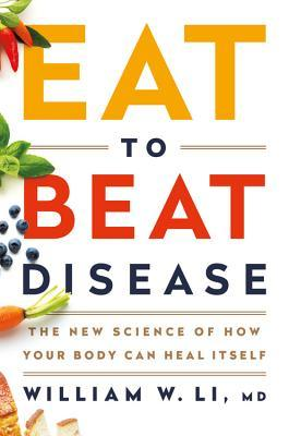 Eat to Beat Disease: The New Science of How Your B...